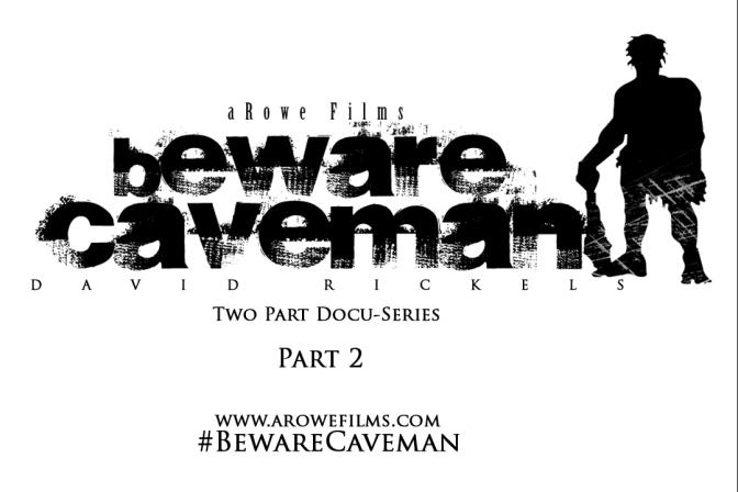 Watch Now! Beware Caveman : David Rickels Part 2